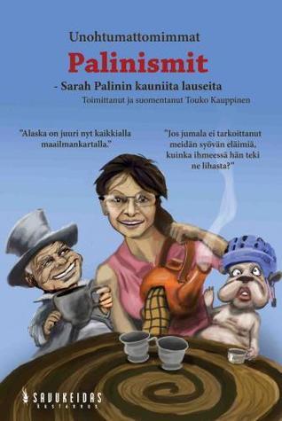 Unohtumattomimmat Palinismit – Sarah Palinin lauseita  by  Sarah Palin