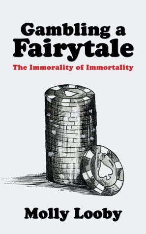 Gambling a Fairytale: (The Immorality of Immortality #2) Molly Looby