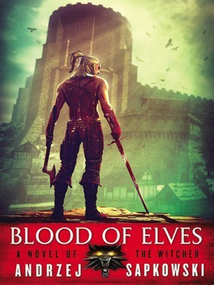 Blood of Elves (The Witcher Series, # 2) Andrzej Sapkowski