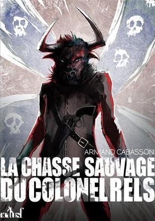 La chasse sauvage du colonel rels  by  Armand Cabasson