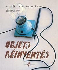Objets réinventés: La création populaire à Cuba  by  Pénélope de Bozzi