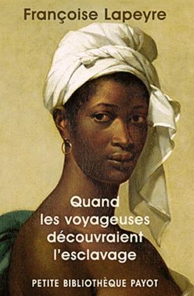 Quand Les Voyageuses Découvraient Lesclavage  by  Françoise Lapeyre