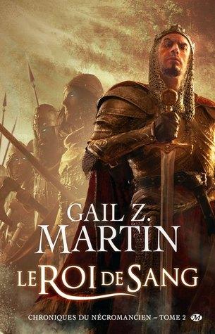 Le Roi de Sang (Chroniques Du Nécromancien, #2) Gail Z. Martin