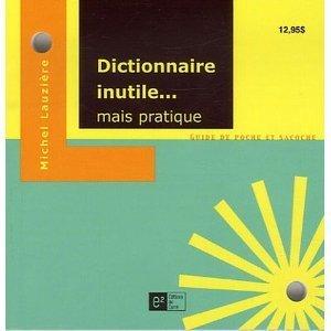 Dictionnaire inutile... mais pratique Michel Lauzière