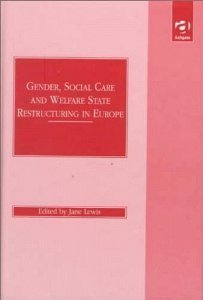 Gender, Social Care, and Welfare State Restructuring in Europe  by  Jane Lewis