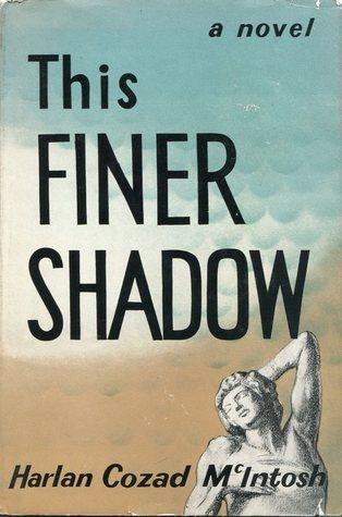 This Finer Shadow Harlan Cozad McIntosh