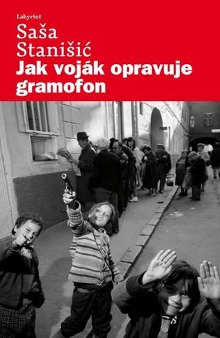 Jak voják opravuje gramofon  by  Saša Stanišić