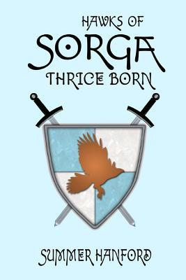 Hawks of Sorga: Thrice Born  by  Summer Hanford