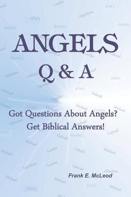 Angels - Q & A!: Got Questions about Angels? Get Biblical Answers!  by  Frank E McLeod