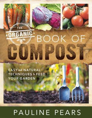 The Organic Book of Compost: Easy and Natural Techniques to Feed Your Garden  by  Pauline Pears