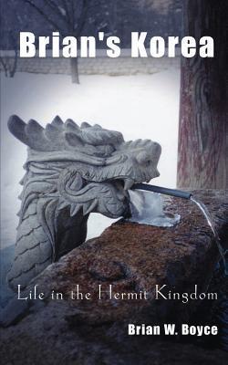 Brians Korea: Life in the Hermit Kingdom  by  Brian W. Boyce