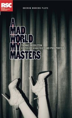 A Mad World My Masters Thomas Middleton