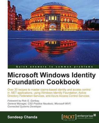 Microsoft Windows Identity Foundation Cookbook  by  Sandeep Chanda