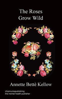 The Roses Grow Wild Annette Bette Kellow