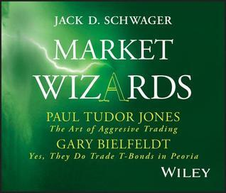 Paul Tudor Jones: The Art of Aggressive Trading and Gary Bielfeldt: Yes, They Do Trade T-Bonds in Peoria Jack D. Schwager