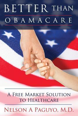 Better Than Obamacare  by  Nelson A. Paguyo