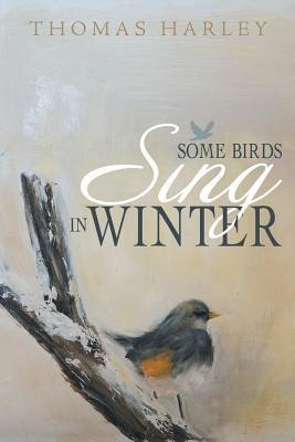 Some Birds Sing in Winter: Finding Joy in the Depths of Affliction Thomas Harley