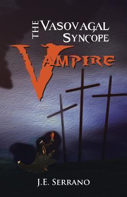 The Vasovagal Syncope Vampire  by  J E Serrano