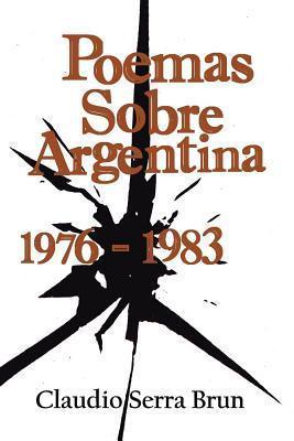 Poemas Sobre Argentina 1976-1983  by  Claudio Serra Brun