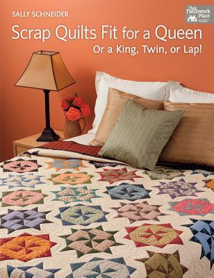 Scrap Quilts Fit for a Queen: Or King, Twin, or Lap!  by  Sally Schneider