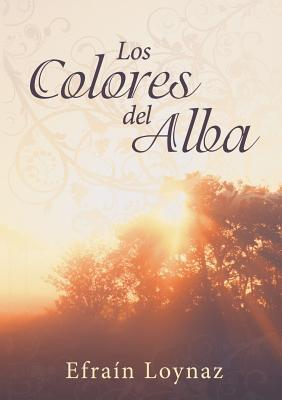 Los Colores del Alba  by  Efraan Loynaz
