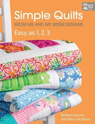 Simple Quilts from Me and My Sister Designs: Easy as 1, 2, 3 Barbara Groves
