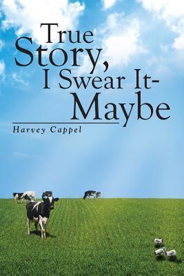 True Story, I Swear It - Maybe  by  Harvey Cappel