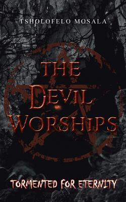 The Devil Worships: Tormented for Eternity  by  Tsholofelo Mosala