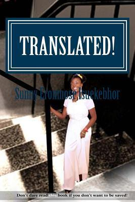 Translated!: Dont Dare Read This Book If You Dont Want to Be Saved!  by  Sunny Eronmose Isuekebhor