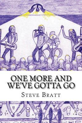 One More and Weve Gotta Go  by  Steve Bratt