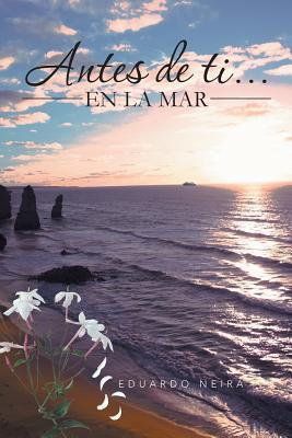 Antes de Ti... En La Mar  by  Eduardo Neira
