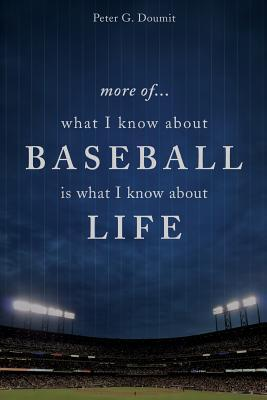 More Of... What I Know about Baseball Is What I Know about Life  by  Peter G. Doumit