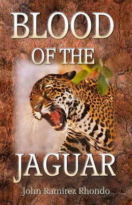 Blood of the Jaguar John Ramirez Rhondo