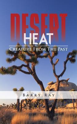 Desert Heat: Creature from the Past Barry Ray