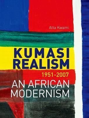 Kumasi Realism 1951-2007: An African Modernism  by  Atta Kwami