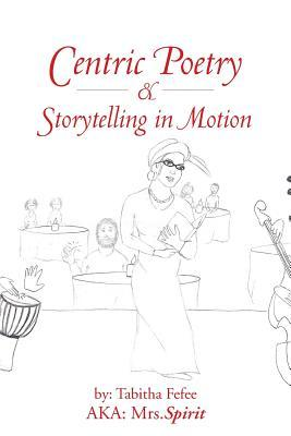 Centric Poetry & Storytelling in Motion Mrs Spirit