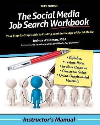 The Social Media Job Search Workbook: Instructors Manual Joshua Waldman