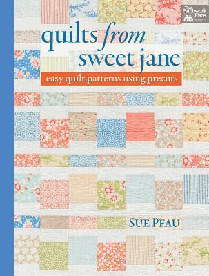Quilts from Sweet Jane: Easy Quilt Patterns Using Precuts  by  Susan Pfau