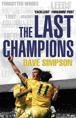 The Last Champions: Leeds United and the Year that Football Changed Forever  by  Dave Simpson