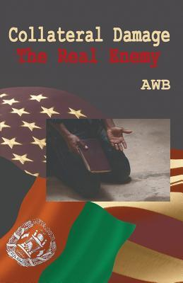 Collateral Damage - The Real Enemy  by  A.W.B.