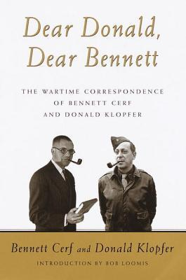 Dear Donald, Dear Bennett: The War Time Letters of Bennett Cerf and Donald Klopfer  by  Bennett Cerf
