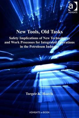 New Tools, Old Tasks: Safety Implications of New Technologies and Work Processes for Integrated Operations in the Petroleum Industry  by  Torgeir K Haavik