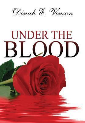 Under the Blood Dinah E Vinson