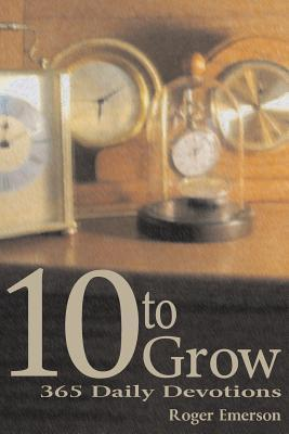 10 to Grow: 365 Daily Devotions Roger Emerson