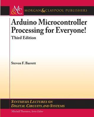 Arduino Microcontroller Processing for Everyone!: Third Edition  by  Steven F. Barrett