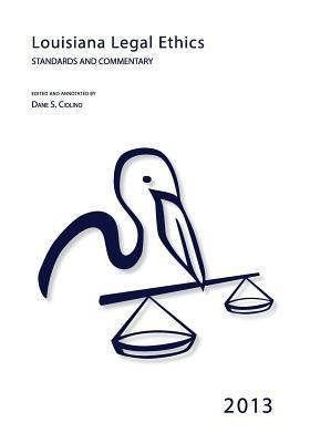 Louisiana Legal Ethics: Standards and Commentary Dane S. Ciolino