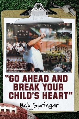Go Ahead and Break Your Childs Heart  by  Bob Springer