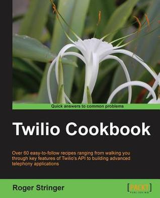 Twilio Cookbook  by  Roger Stringer