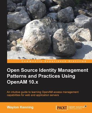 Open Source Identity Management Patterns and Practices Using Openam 10.X Waylon Kenning