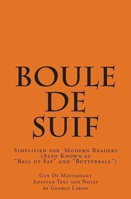 Boule de Suif: Simplified for Modern Readers: Ball of Fat or Butterball  by  Guy de Maupassant